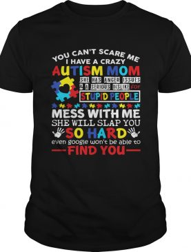 I Have A Crazy Autism Mom Don't Mess With Me Kids Shirt T-Shirt