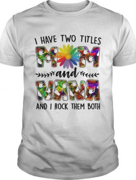 I Have Two Titles Mom And Nana Rock Them Both Funny Mothers Day Shirt T-Shirt