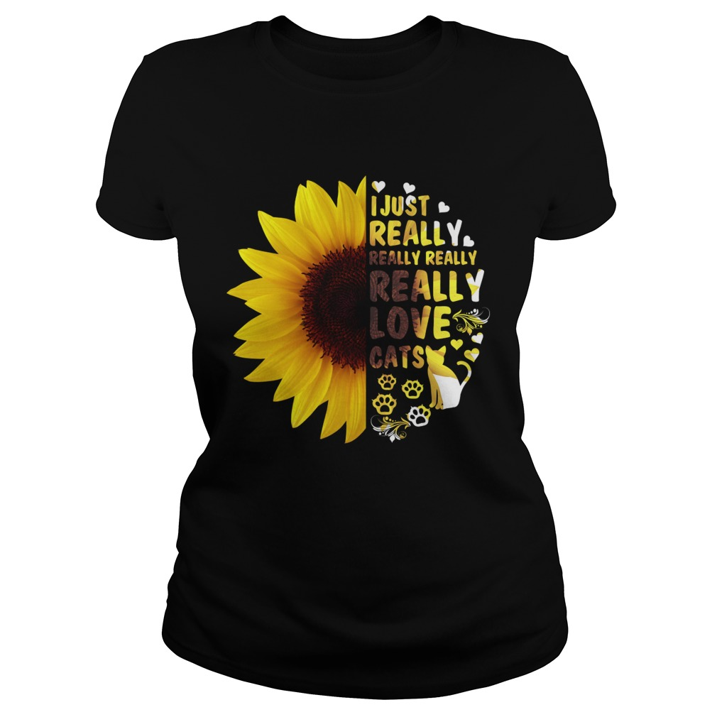 I Just Really Really Love Cats Sunflower Women Shirt Classic Ladies