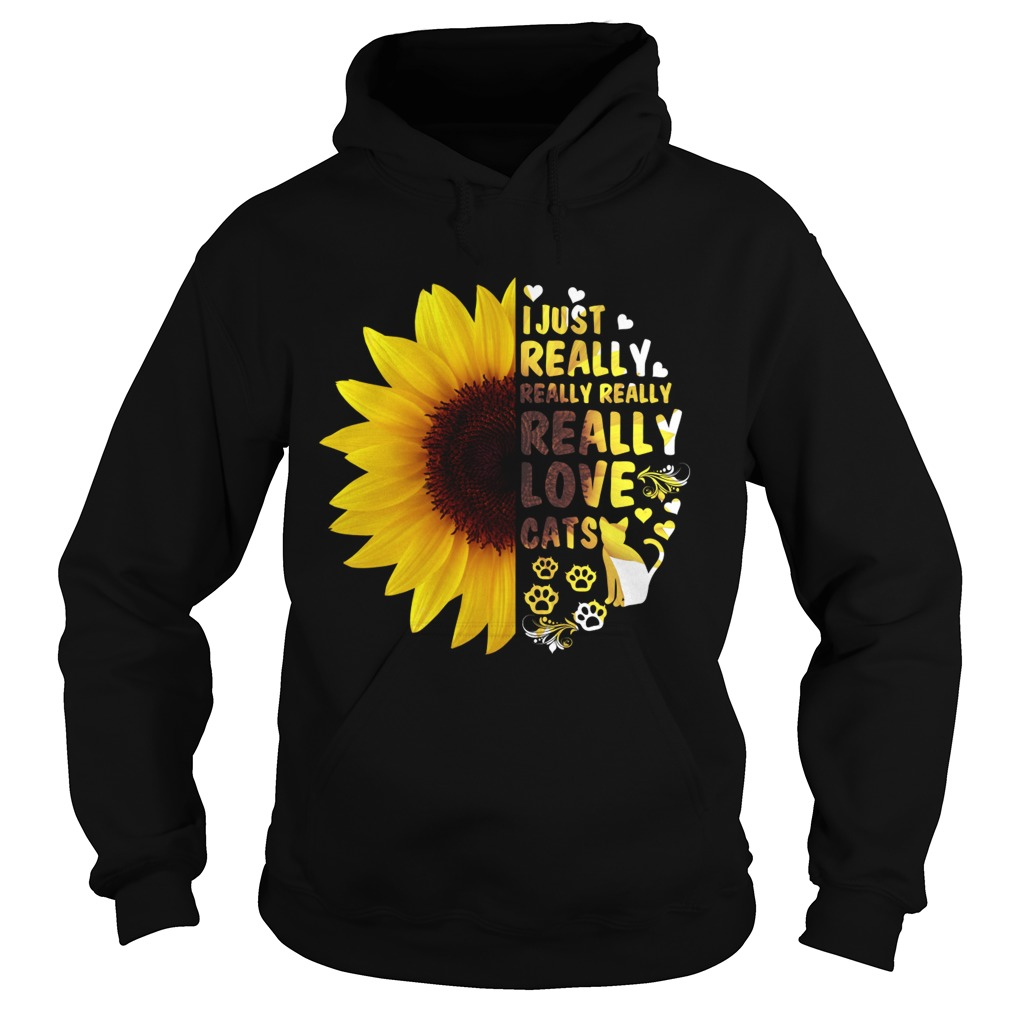 I Just Really Really Love Cats Sunflower Women Shirt Hoodie
