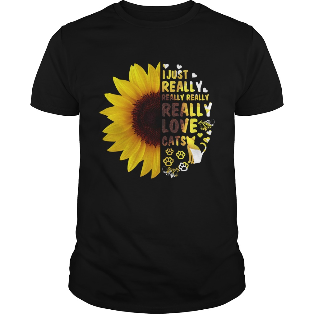 I Just Really Really Love Cats Sunflower Women Shirt Unisex