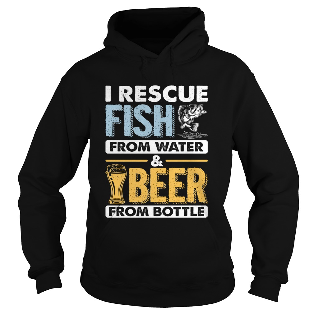 I Rescue Fish From Water Beer From Bottle Funny Fishing Shirt Hoodie