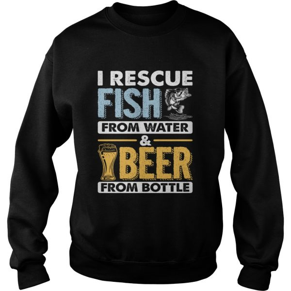 I Rescue Fish From Water Beer From Bottle Funny Fishing Shirt Sweatshirt
