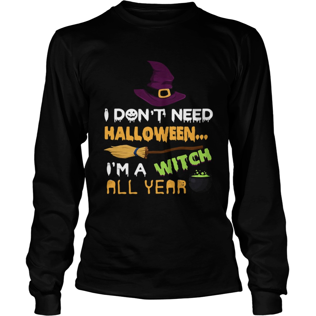 I dont need Halloween Im a witch all year LongSleeve