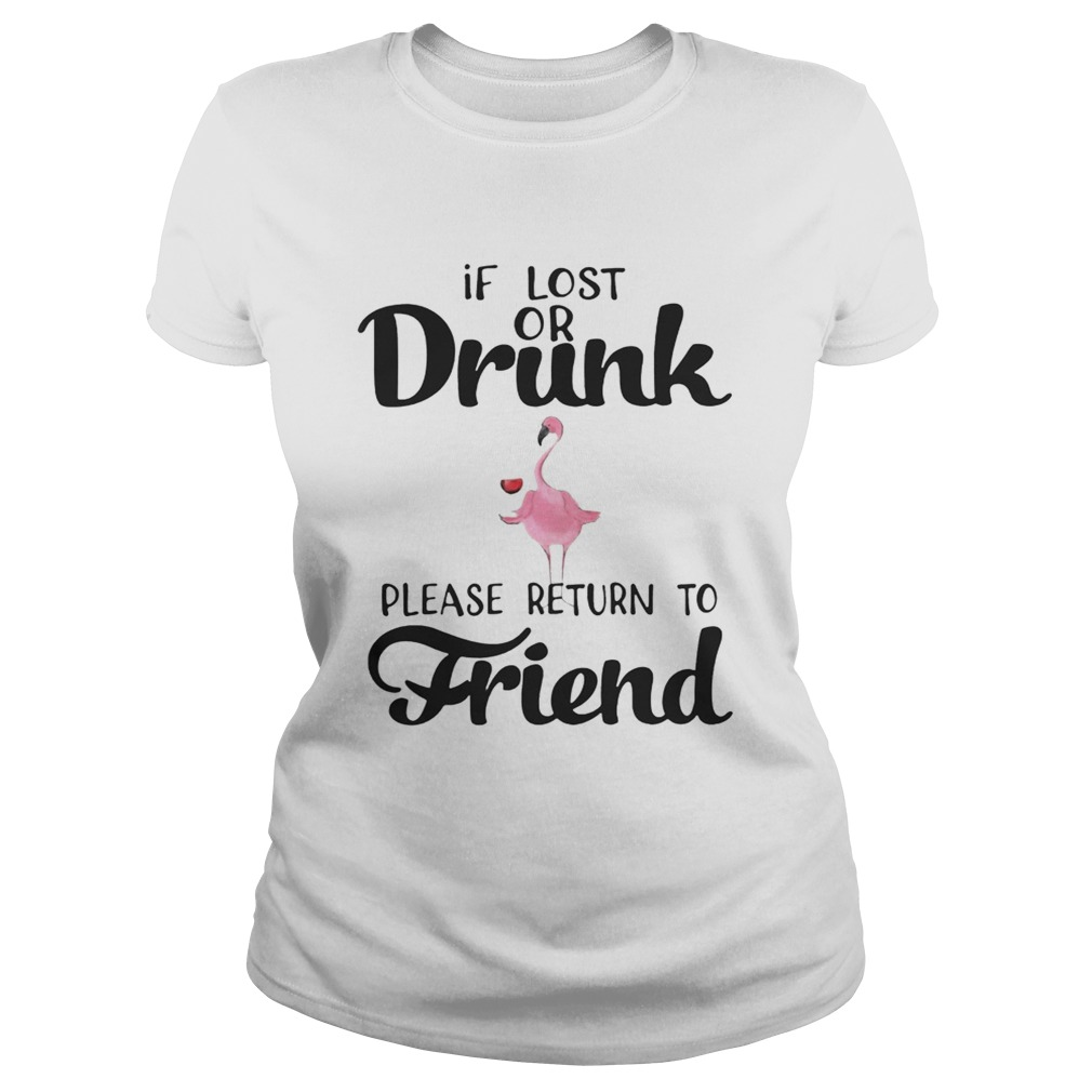 If Lost Or Drunk Please Return To Friend Flamingo Ts Classic Ladies