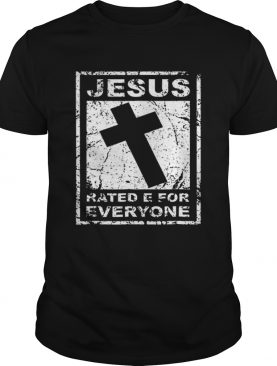 Jesus Rated E For Everyone shirt