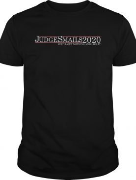 Judge Smails 2020 you'll get nothing and like it shirt