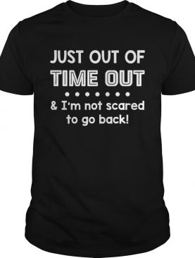 Just Out Of Time Out Im Not Scared To Go Back Funny Kids T-Shirt