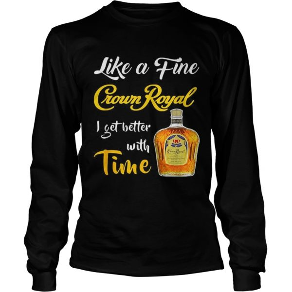 Like a fine Crown Royal I get better with time  LongSleeve