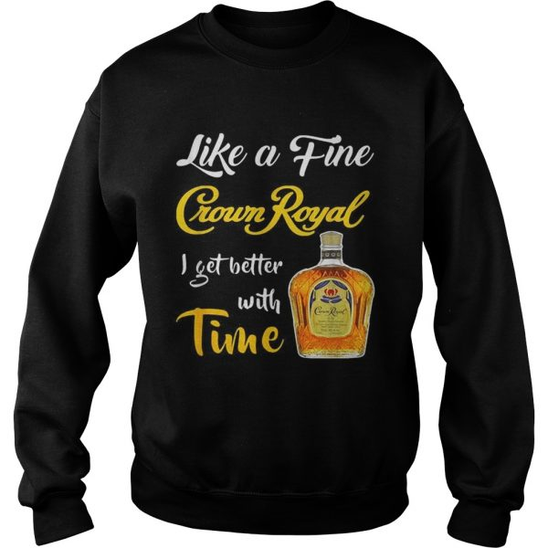 Like a fine Crown Royal I get better with time  Sweatshirt