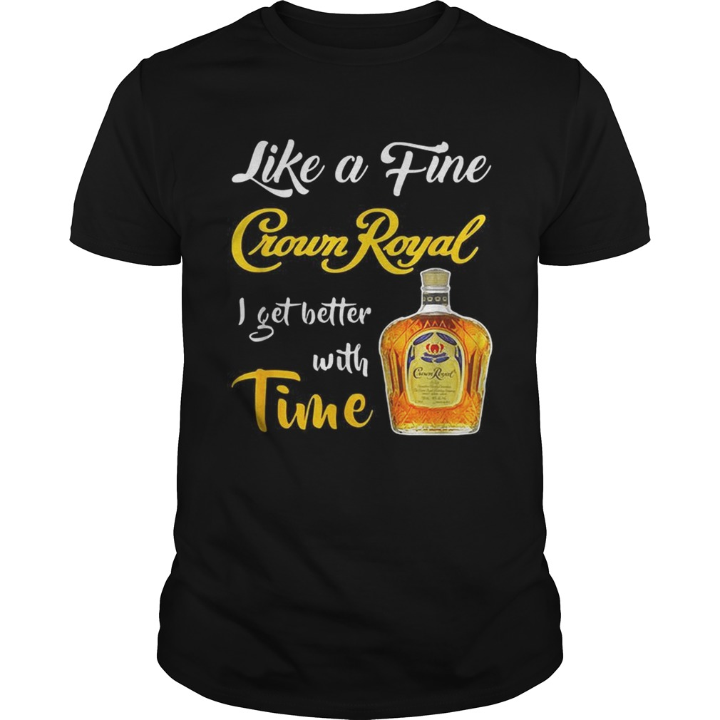 Like a fine Crown Royal I get better with time Unisex