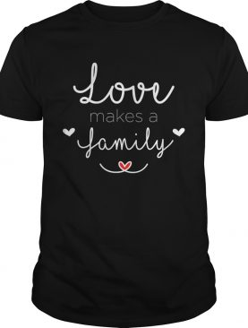 Love Makes a FamilyBuckle Family AdoptionTShirt