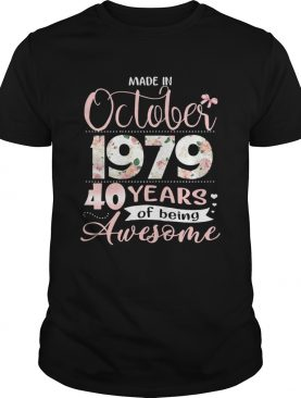Made in October 1979 40 Years of Being Awesome Flower shirt