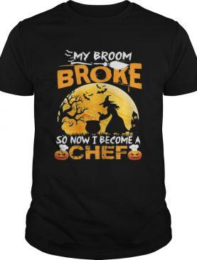 My Broom Broke So Now I Become A Chef Halloween Witch Shirt