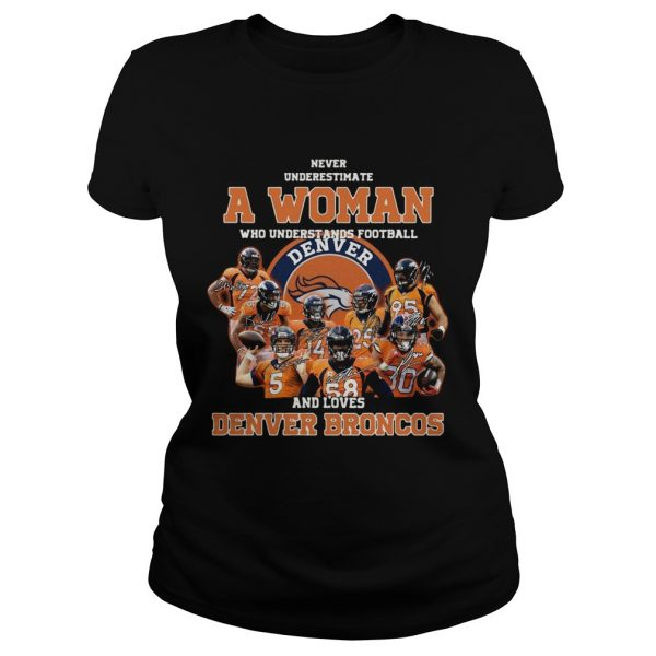 Never underestimate a woman who understands football and love Denver Broncos  Classic Ladies