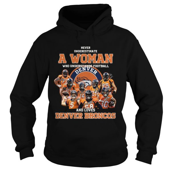 Never underestimate a woman who understands football and love Denver Broncos  Hoodie
