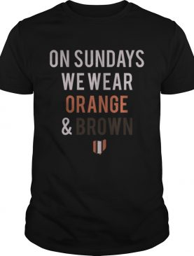 On Sundays We Wear Orange And Brown Shirt