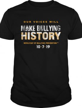 Our Voices Will Make Bullying History World Day Of Bullying Prevention 10-7-2019 shirt