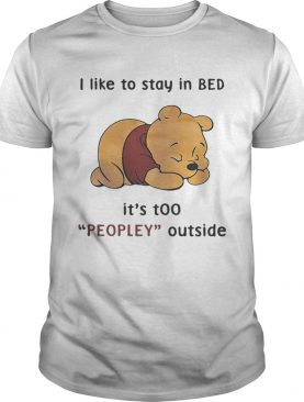 Pooh I like to stay in Bed its too peopley outside shirt