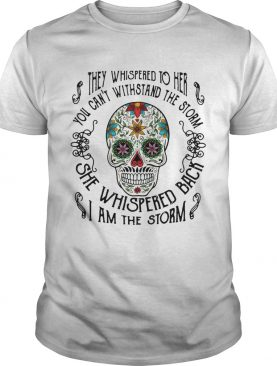 Skull they whispered to her you cant withstand the storm shirt