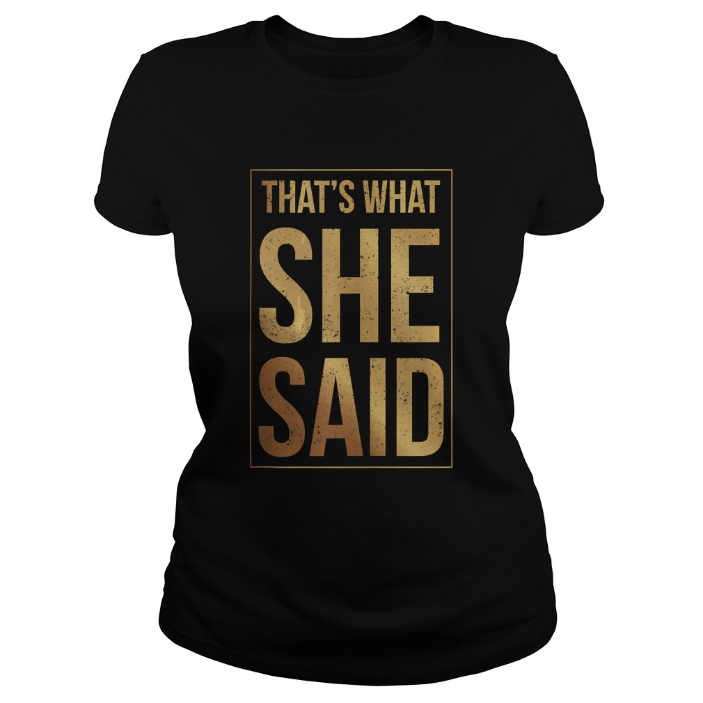Thats What She Said Shirt Classic Ladies