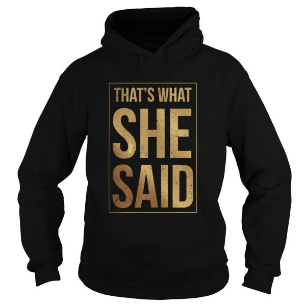 Thats What She Said Shirt Hoodie