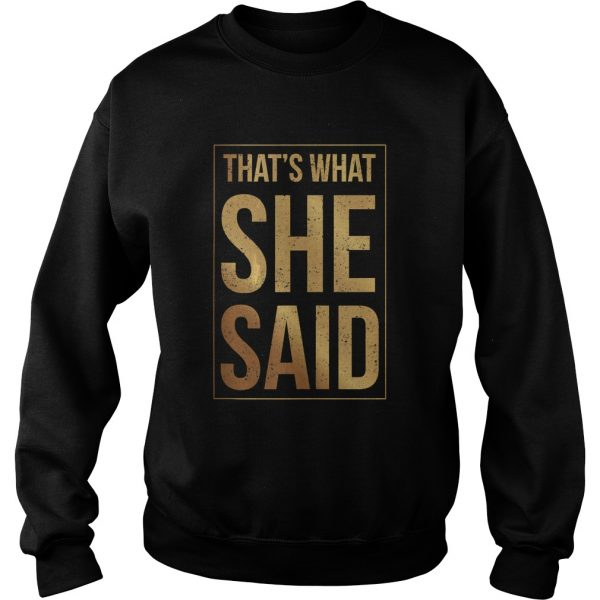 Thats What She Said Shirt Sweatshirt