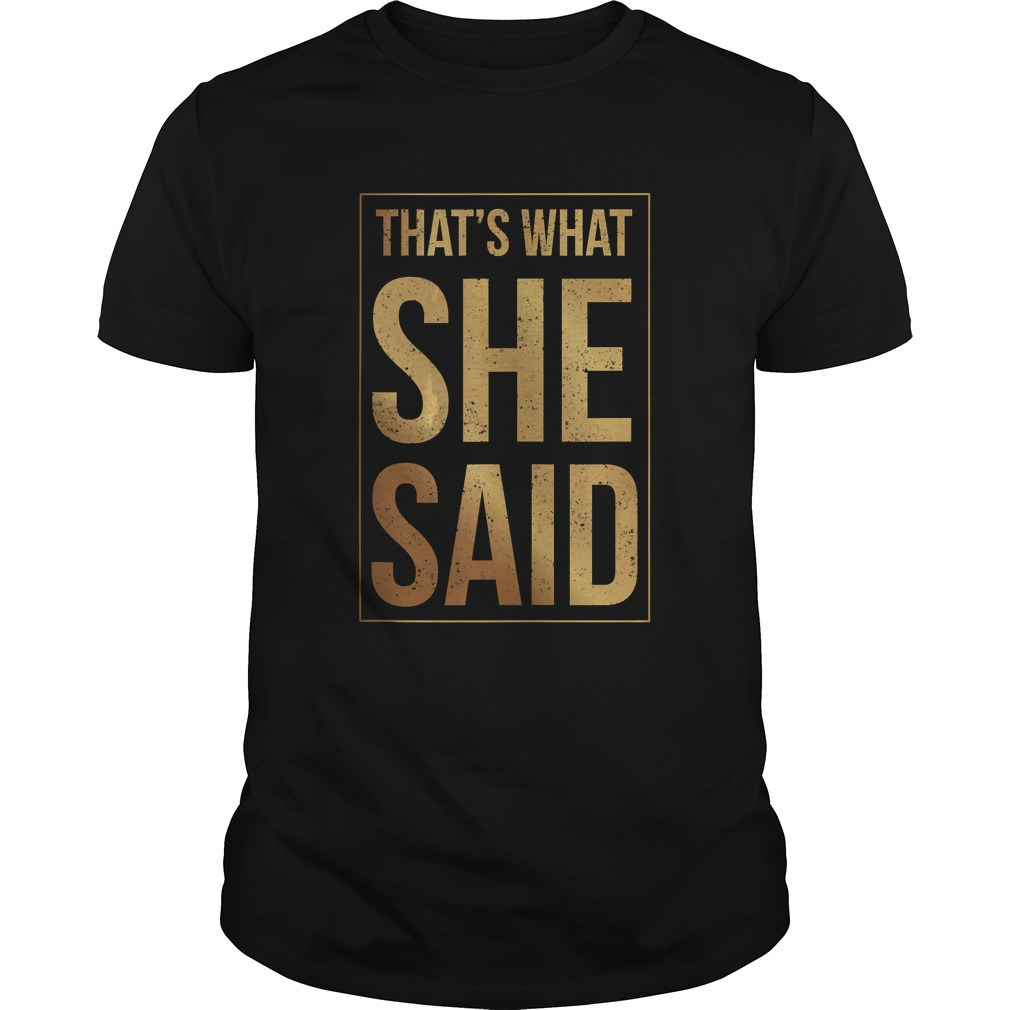 Thats What She Said Shirt Unisex