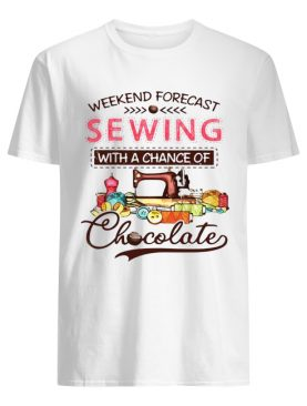 Weekend forecast sewing with a chance of chocolate shirt