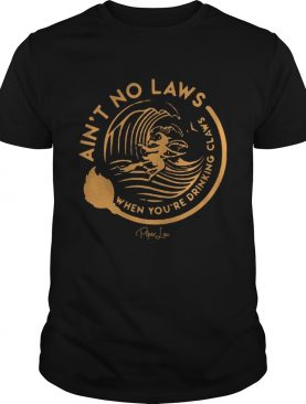 Witch Ain't No Laws When Youre Drinking Claws Shirt