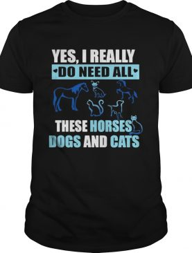 Yes I really do need all these horses dogs and cats shirt