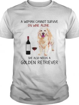 A woman cannot survive on wine alone she also needs a Golden Retriever shirt