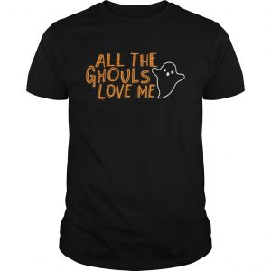 All the Ghouls love me Halloween  Unisex