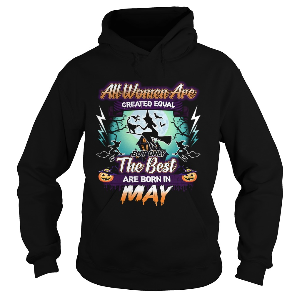 All women are created equal but only the best are born in may TShirt Hoodie