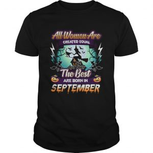 All women are created equal but only the best are born in september TShirt Unisex