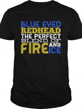 Blue eyed redhead the perfect blend of fire and ice shirt