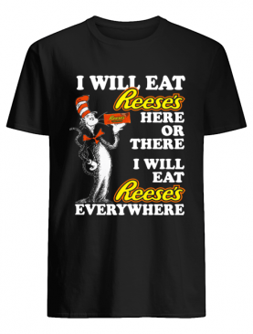 Dr Seuss Sam I am I will eat Reese's here or there shirt