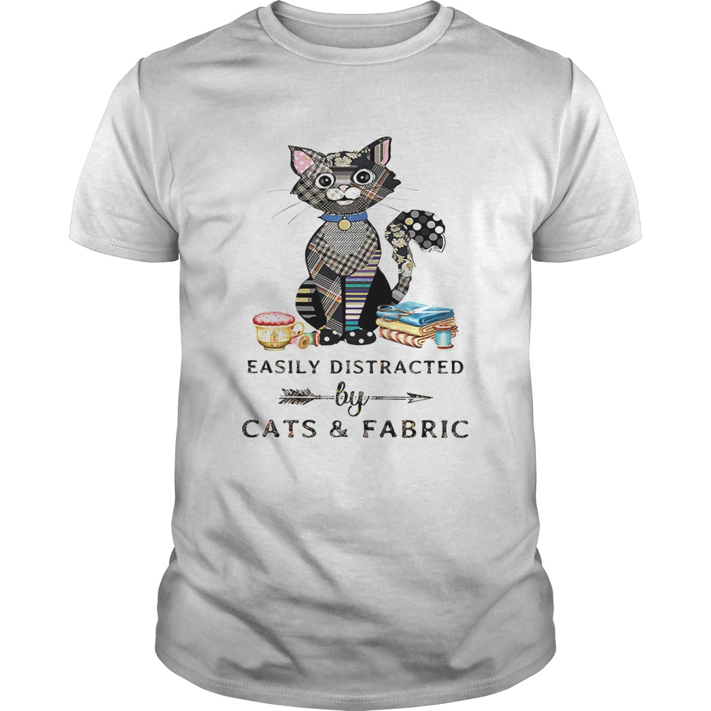Easily Distracte By Cats And Fabric Shirt Unisex