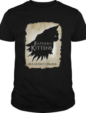 Father of kittens breakfast coming shirt