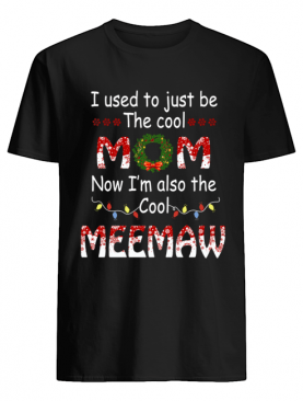 I Used To Just Be The Cool Mom Now I'm Also The Cool Meemaw T-Shirt