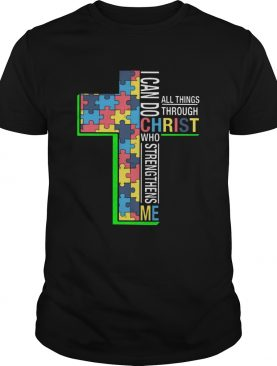 I can do all things through Christ who strength than me Autism Cross shirt