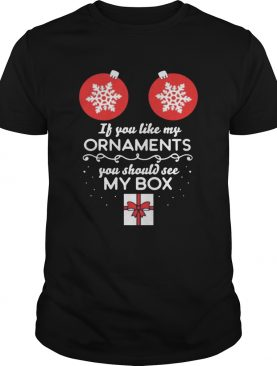 If you like my Ornaments you should see my box Christmas Offcial TShirt
