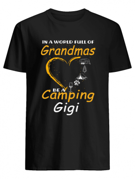 In A World Full Of Grandmas Be A Camping Gigi T-Shirt