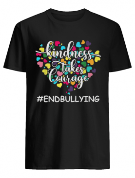 Kindness Takes Courage #endbullying shirt