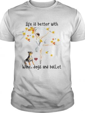 Life is better with wine dogs and ballet shirt