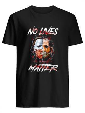 No Lives Matter Scary Horror Movies Character Halloween shirt