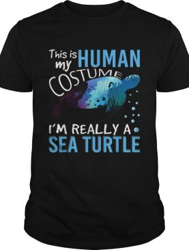 Official This Is My Human Costume Im Really A Sea Turtle Halloween shirt