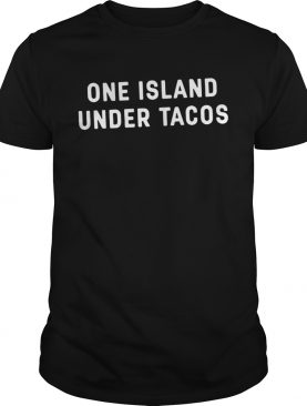 One Island Under Tacos 2020 TShirt