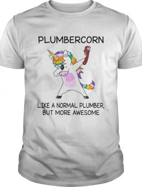 Plumbercorn like a normal plumber but more awesome shirt
