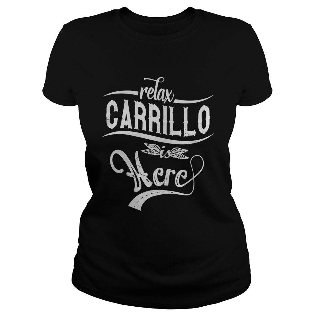 Relax Carrillo Is Here Shirt Classic Ladies